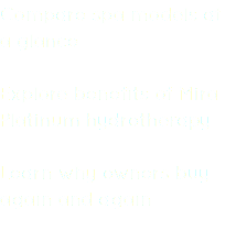 Compare spa models at a glance Explore benefits of Mira Platinum hydrotherapy Learn why owners buy again and again